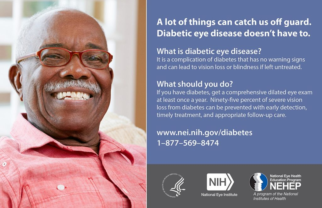 """National Eye Institute National Eye Health Education promo about diabetic eye disease. It has a picture of an African American man. The card says """"A Lot of things can catch us off guard. Diabetic eye disease doesn't have to. It gives info about what to do and gives this number: 1-877-569-8474"""