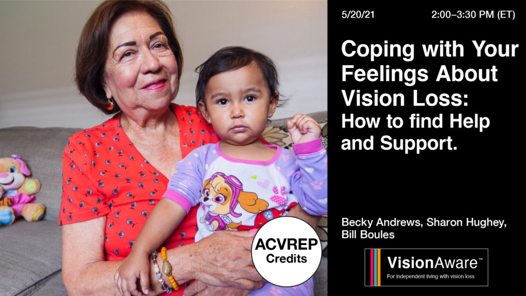Image of older woman smiling and holding a young child. Text reads: 5/20/21 2:00-3:30PM ET Coping With Your Feelings About Vision Loss: How to find help and support Becky Andrews, Sharon Hughey, Bill Boules VisionAware Logo
