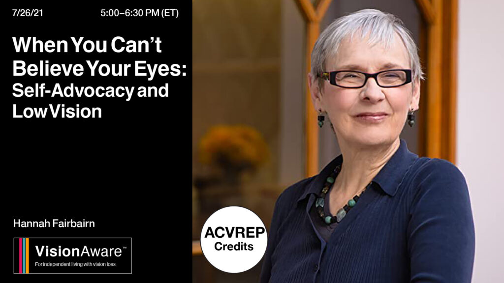 Photo of Hannah Fairbairn, When You Can't Believe Your Eyes: self-advocacy with low vision, 7/26/21 5-6:30PM ET ACVREP credits